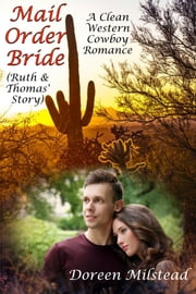 Mail Order Bride: Ruth & Thomas' Story (A Clean Western Cowboy Romance) ebook by Doreen Milstead