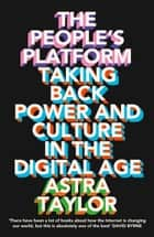 The People's Platform: Taking Back Power and Culture in the Digital Age ebook by Astra Taylor