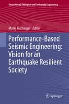 Performance-Based Seismic Engineering: Vision for an Earthquake Resilient Society ebook by Matej Fischinger