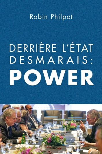Derrière l'État Desmarais: POWER ebook by Robin Philpot