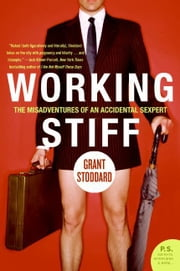 Working Stiff - The Misadventures of an Accidental Sexpert ebook by Grant Stoddard