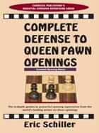 Complete Defense to Queen Pawn Openings ebook by Eric Schiller