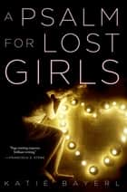 A Psalm for Lost Girls ebook by Katie Bayerl