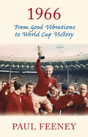 1966 - From Good Vibrations to World Cup Victory ebook by Paul Feeney