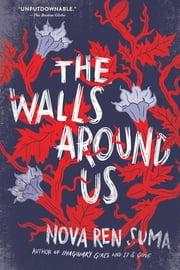 The Walls Around Us ebook by Nova Ren Suma