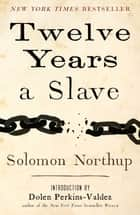 Twelve Years a Slave ebook by Solomon Northup, Dolen Perkins-Valdez