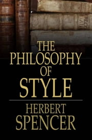 The Philosophy of Style ebook by Herbert Spencer