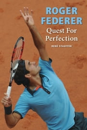 Roger Federer: Quest for Perfection ebook by Kobo.Web.Store.Products.Fields.ContributorFieldViewModel