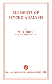 Elements of Psycho-Analysis ebook by Bion, W. R.