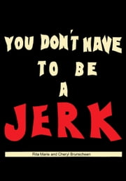You Don't Have To Be A Jerk ebook by Rita Marie,Cheryl Brunscheen