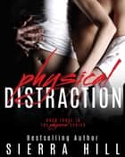Physical Distraction - The Physical Series, #3 ebook by Sierra Hill