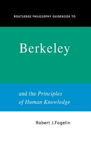 Routledge Philosophy GuideBook to Berkeley and the Principles of Human Knowledge ebook by Robert Fogelin