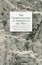 The Criminalization of Abortion in the West ebook by Wolfgang Müller