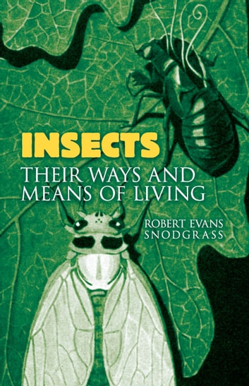 Insects - Their Ways and Means of Living ebook by Robert Evans Snodgrass