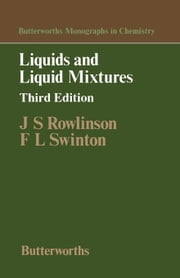 Liquids and Liquid Mixtures: Butterworths Monographs in Chemistry ebook by Rowlinson, J S