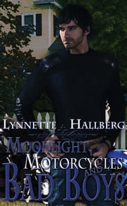 Moonlight, Motorcycles and Bad Boys ebook by Lynnette Hallberg