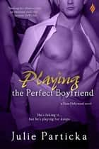 Playing the Perfect Boyfriend ekitaplar by Julie Particka