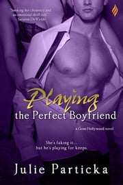 Playing the Perfect Boyfriend ebook by Julie Particka