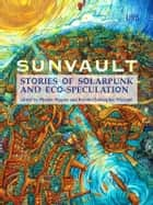 Sunvault - Stories of Solarpunk and Eco-Speculation ekitaplar by Phoebe Wagner, Brontë Christopher Wieland, Jess Barber,...
