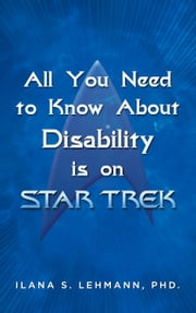 All You Need to Know About Disability is on Star Trek ebook by Ilana Lehmann