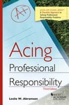 Acing Professional Responsibility ebook by Leslie Abramson