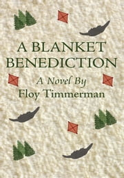 A Blanket Benediction - A Novel ebook by Floy Timmerman