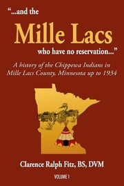 """...and the Mille Lacs who have no reservation..."": A History of the Chippewa Indians in Mille Lacs County, Minnesota up to 1934 ebook by Clarence Ralph Fitz"