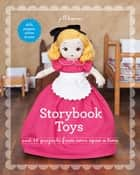 Storybook Toys - Sew 16 Projects from Once Upon a Time - Dolls, Puppets, Softies & More ebook by Jill Hamor