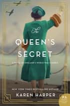 The Queen's Secret - A Novel of England's World War II Queen ebook by Karen Harper