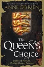 The Queen's Choice ebook by Anne O'Brien