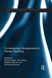 Contemporary Developments in Games Teaching ebook by Richard Light,John Quay,Stephen Harvey,Amanda Mooney