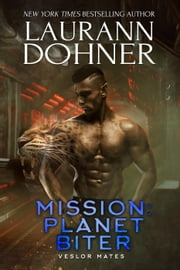 Mission: Planet Biter - Veslor Mates, #4 ebook by Laurann Dohner