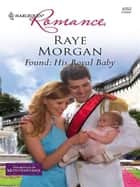 Found: His Royal Baby ebook by Raye Morgan