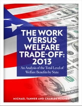 The Work Versus Welfare Trade-off: 2018 - An Analysis of the Total Level of Welfare Benefits by State ebook by Michael D. Tanner,Charles Hughes
