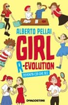 Girl R-evolution - Diventa ciò che sei ebook by Alberto Pellai
