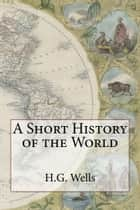 A Short History of the World ebook by H.G. Wells