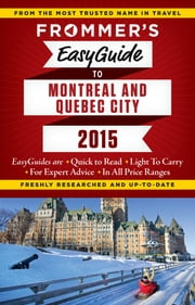 Frommer's EasyGuide to Montreal and Quebec City 2015 ebook by Erin Trahan,Matthew Barber,Leslie Brokaw
