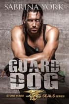 Guard Dog - Stone Hard SEALs, #3 ebook by Sabrina York