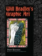 Will Bradley's Graphic Art - New Edition ebook by Will Bradley, Clarence P. Hornung