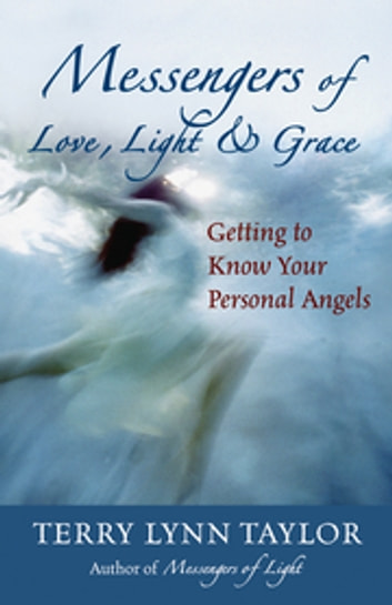 Messengers of Love Light & Grace - Getting to Know Your Personal Angels ebook by Terry Lynn Taylor