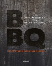 BBQ - De outdoor cooking bijbel - 101 toprecepten van Peter de Clercq ebook by Peter De Clercq