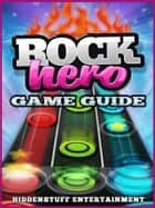 Rock Hero Game Guide Unofficial ebook by Hiddenstuff Entertainment