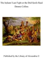 The Indians' Last Fight or The Dull Knife Raid ebook by Dennis Collins