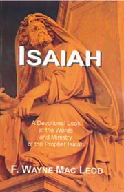 Isaiah - A Devotional Look at the Words and Ministry of the Prophet Isaiah ebook by F. Wayne Mac Leod