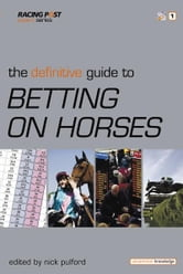 The Defintive Guide to Betting on Horses ebook by Nick Pulford