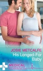 His Longed-For Baby (Mills & Boon Medical) (The ffrench Doctors, Book 1) ebook by Josie Metcalfe