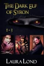 The Dark Elf of Syron (books 1-3) ebook by Laura Lond