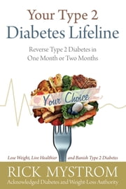 Your Type 2 Diabetes Lifeline - Reverse Type 2 Diabetes in One Month or Two Months ebook by Rick Mystrom