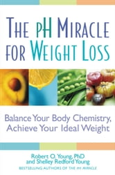 The pH Miracle for Weight Loss - Balance Your Body Chemistry, Achieve Your Ideal Weight ebook by Robert O. Young,Shelley Redford Young