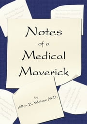 Notes of a Medical Maverick ebook by Allen B. Weisse